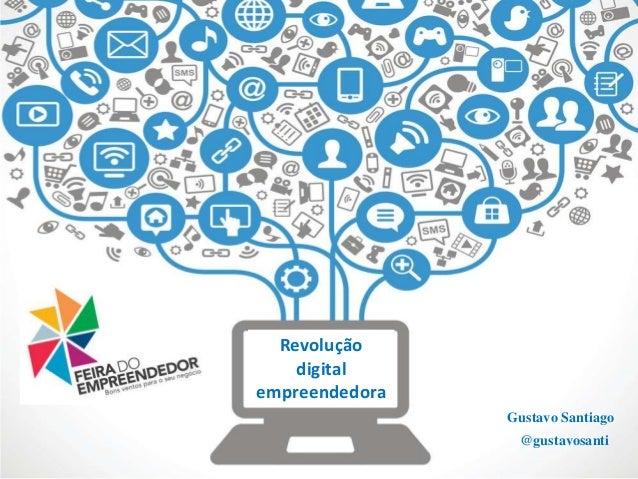 Revolução digital empreendedora Gustavo Santiago @gustavosanti