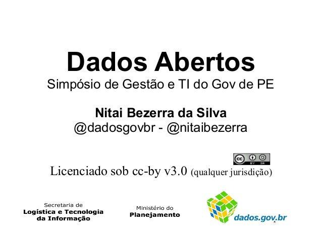 Dados AbertosSimpósio de Gestão e TI do Gov de PE       Nitai Bezerra da Silva     @dadosgovbr - @nitaibezerraLicenciado s...