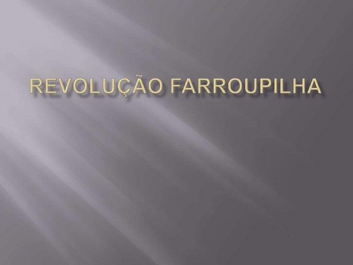    A Revolução Farroupilha foi a mais longa    guerra civil da história brasileira, durando de    1835 até 1845, foram de...