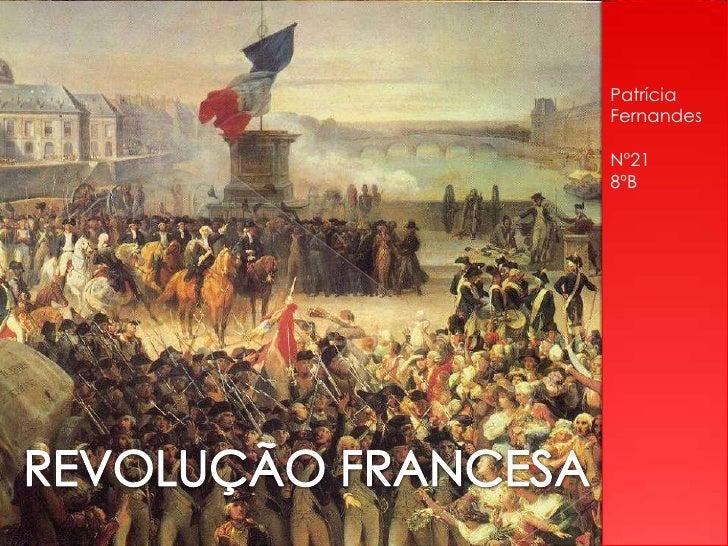 Patrícia<br />Fernandes<br />Nº21<br />8ºB<br />REVOLUÇÃO FRANCESA<br />