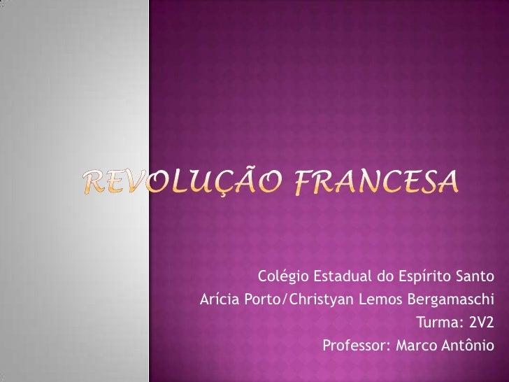 Revolução Francesa<br />Colégio Estadual do Espírito Santo<br />Arícia Porto/Christyan Lemos Bergamaschi<br />Turma: 2V2<b...