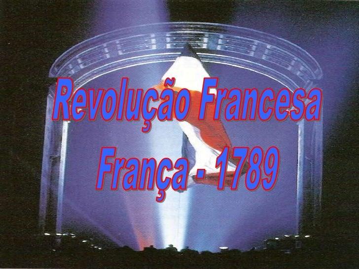 Revolução liderada pela burguesia – contra o antigo regime                       a) Absolutismo dos reis Bourbons.        ...