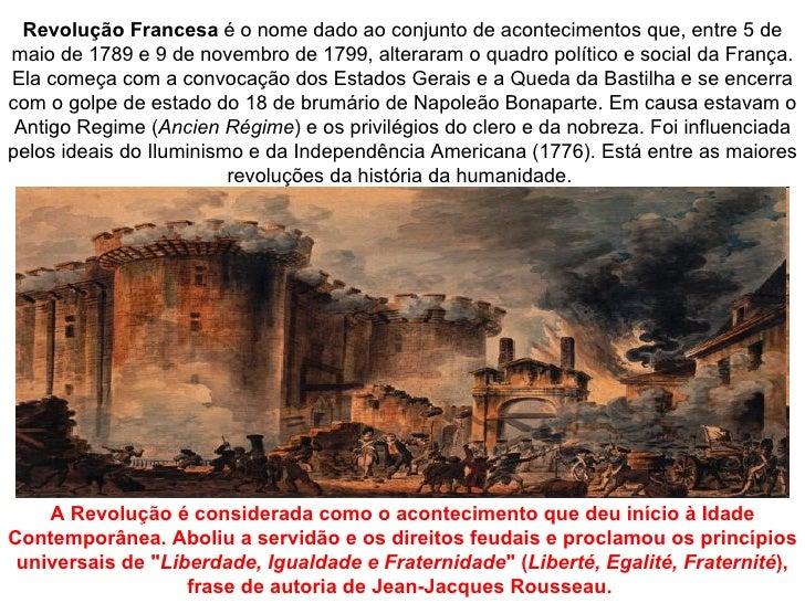 Revolução Francesa é o nome dado ao conjunto de acontecimentos que, entre 5 demaio de 1789 e 9 de novembro de 1799, altera...
