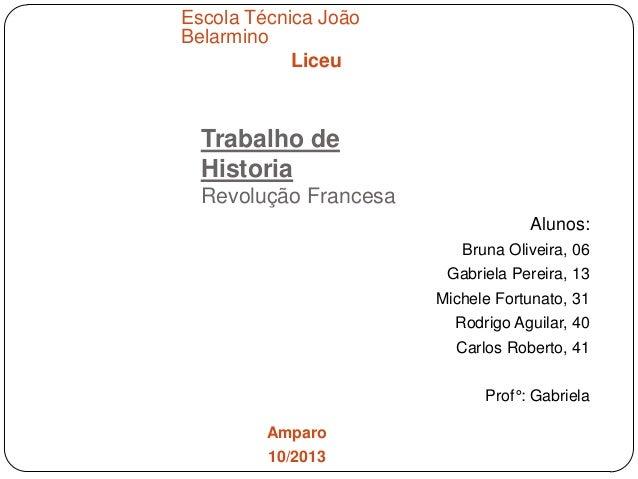 Escola Técnica João Belarmino Liceu  Trabalho de Historia Revolução Francesa Alunos: Bruna Oliveira, 06 Gabriela Pereira, ...