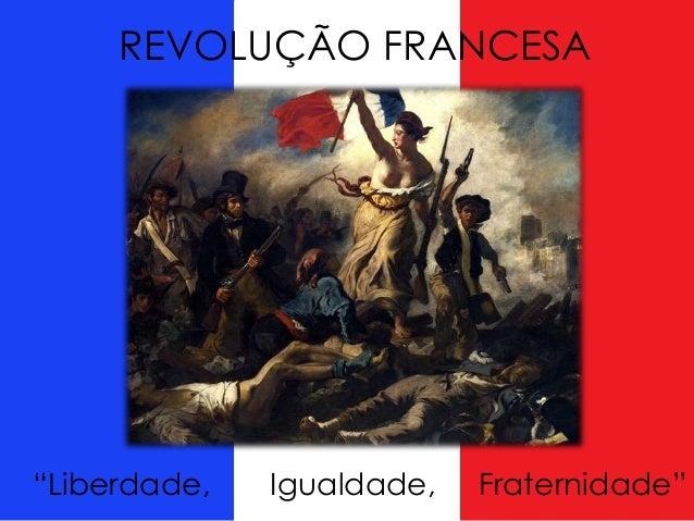 """REVOLUÇÃO FRANCESA """"Liberdade, Igualdade, Fraternidade"""""""