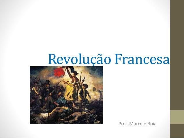 Revolução Francesa Prof. Marcelo Boia