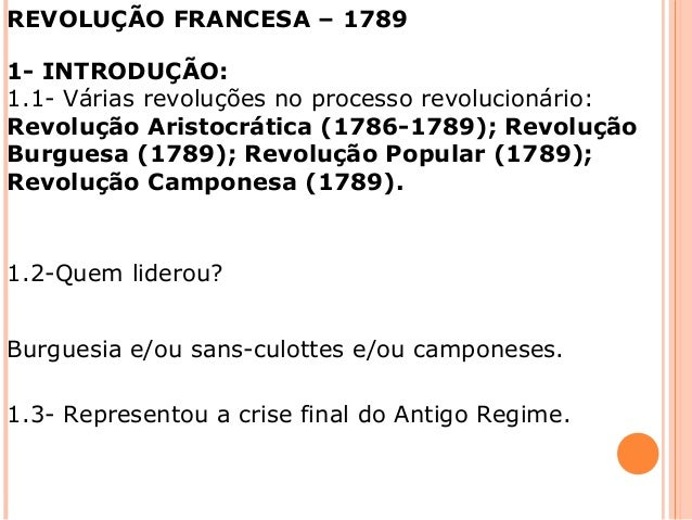 REVOLUÇÃO FRANCESA – 1789  1- INTRODUÇÃO:  1.1- Várias revoluções no processo revolucionário:  Revolução Aristocrática (17...