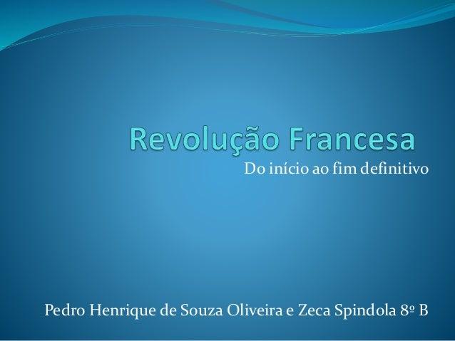 Do início ao fim definitivo Pedro Henrique de Souza Oliveira e Zeca Spindola 8º B