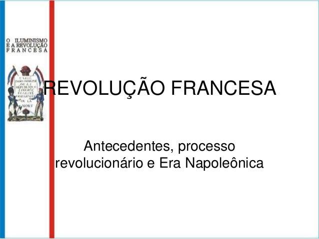 REVOLUÇÃO FRANCESA    Antecedentes, processorevolucionário e Era Napoleônica