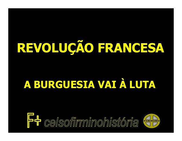 REVOLUÇÃO FRANCESA A BURGUESIA VAI À LUTA