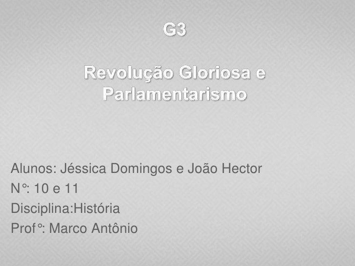 G3Revolução Gloriosa e Parlamentarismo<br />Alunos: Jéssica Domingos e João Hector<br />N°: 10 e 11<br />Disciplina:Histór...