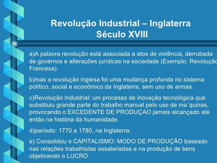 Revolução Industrial – Inglaterra  Século XVIII a)A palavra revolução está associada a atos de violência, derrubada de gov...