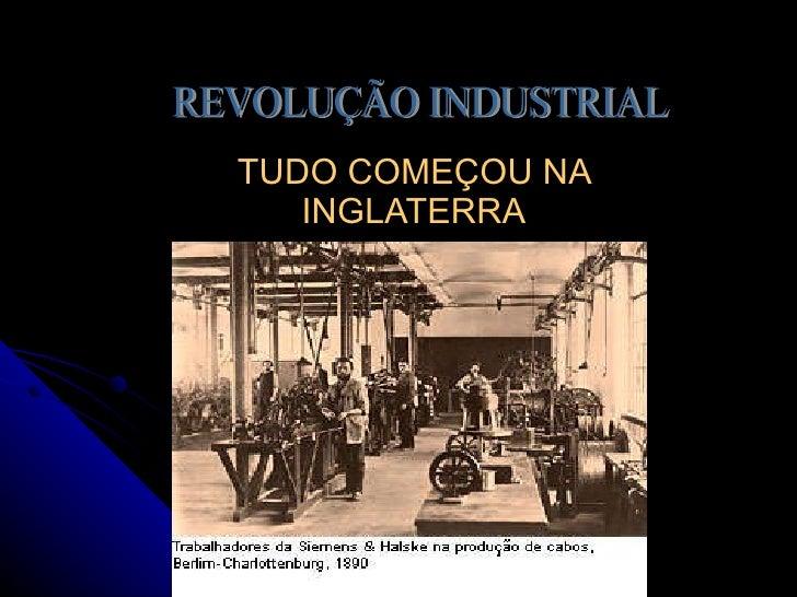 TUDO COMEÇOU NA INGLATERRA REVOLUÇÃO INDUSTRIAL