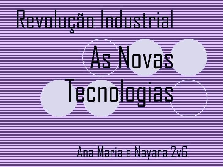 Ana Maria e Nayara 2v6 Revolução Industrial As Novas Tecnologias