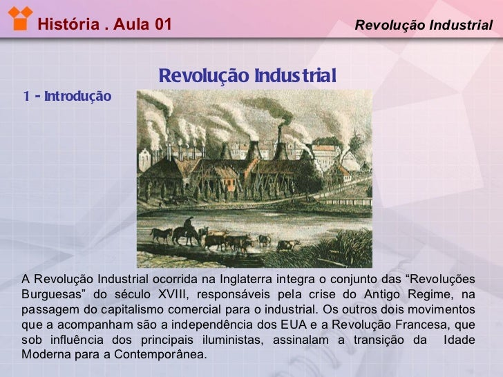História . Aula 01   Revolução Industrial 1 - Introdução Revolução Industrial  A Revolução Industrial ocorrida na Inglater...