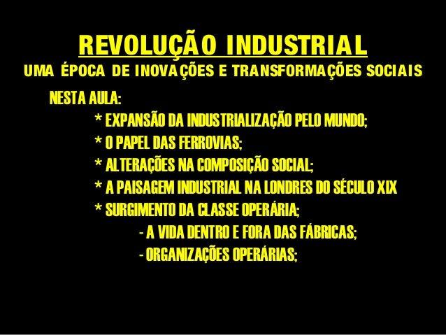 REVOLUÇÃO INDUSTRIALUMA ÉPOCA DE INOVAÇÕES E TRANSFORMAÇÕES SOCIAISNESTA AULA:* EXPANSÃO DA INDUSTRIALIZAÇÃO PELO MUNDO;* ...