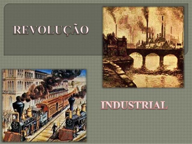  Teve  início no século XVIII, na Inglaterra, com a mecanização dos sistemas de produção.  A burguesia industrial, ávida...