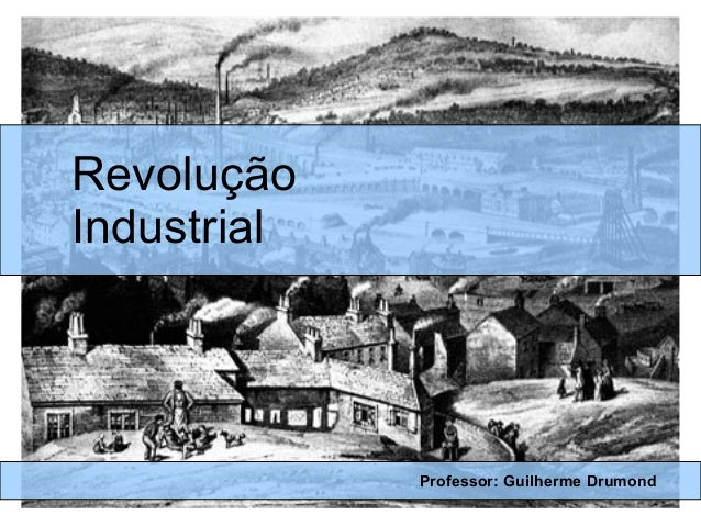 Revolução Industrial Professor: Guilherme Drumond