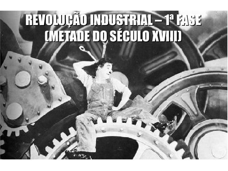 REVOLUÇÃO INDUSTRIAL – 1ª FASE   (METADE DO SÉCULO XVIII)