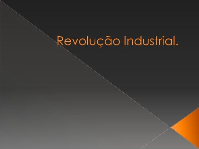  A Revolução industrial foi um conjunto de mudanças que aconteceram na Europa nos séculos XVIII e XIX. A principal partic...