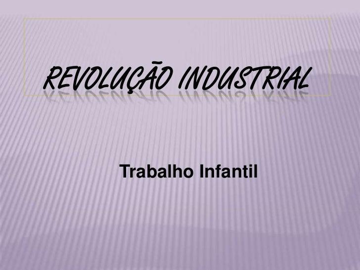 Revolução Industrial<br />   Trabalho Infantil<br />