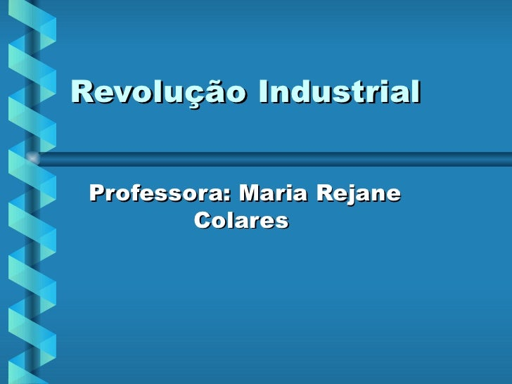Revolução Industrial  Professora: Maria Rejane Colares