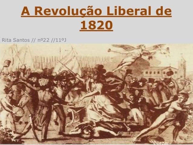 A Revolução Liberal de               1820Rita Santos // nº22 //11ºJ