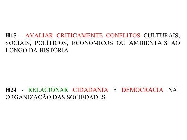 H15  -  AVALIAR CRITICAMENTE CONFLITOS  CULTURAIS, SOCIAIS, POLÍTICOS, ECONÔMICOS OU AMBIENTAIS AO LONGO DA HISTÓRIA. H24 ...