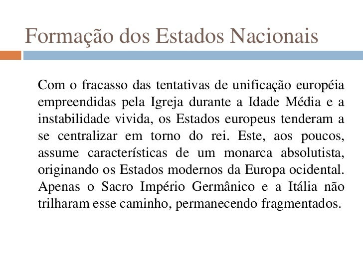 Formação dos Estados Nacionais Com o fracasso das tentativas de unificação européia empreendidas pela Igreja durante a Ida...
