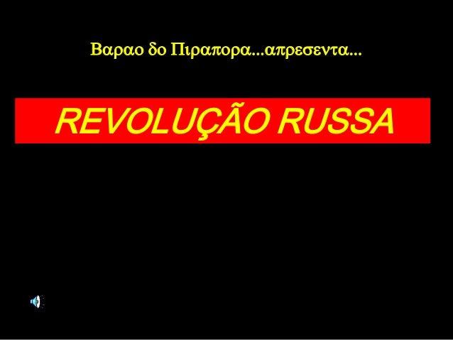 Barao do Pirapora...apresenta... REVOLUÇÃO RUSSA