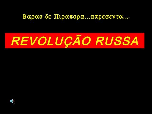 Βαραο δο Πιραπορα...απρεσεντα... REVOLUÇÃO RUSSA