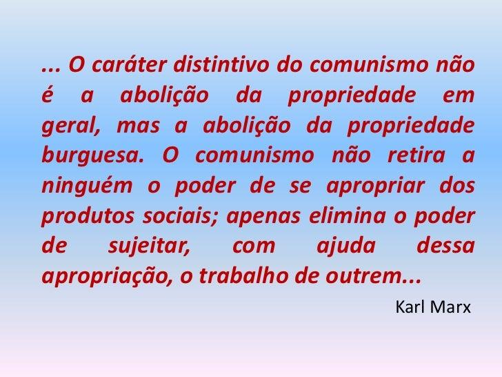 ... O caráter distintivo do comunismo nãoé a abolição da propriedade emgeral, mas a abolição da propriedadeburguesa. O com...