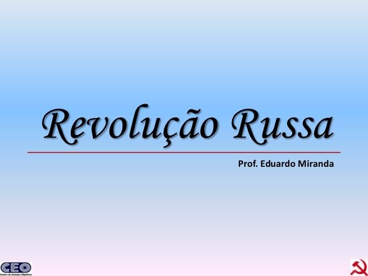 Revolução Russa          Prof. Eduardo Miranda