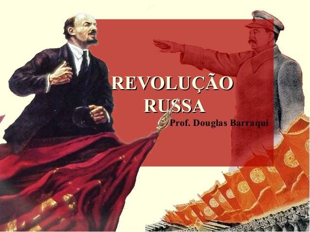 REVOLUÇÃOREVOLUÇÃO RUSSARUSSA Prof. Douglas Barraqui