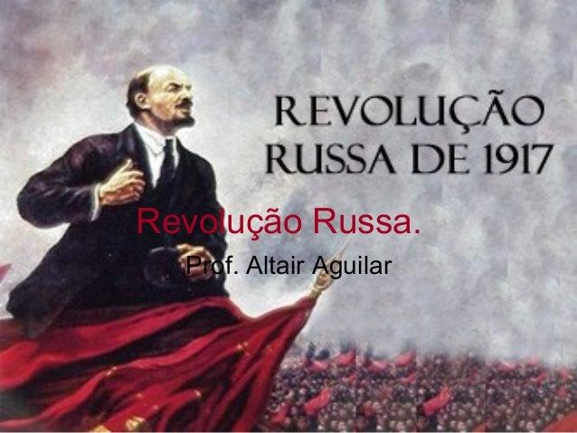 Revolução Russa.  Prof. Altair Aguilar