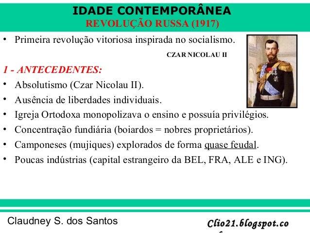 IDADE CONTEMPORÂNEA Clio21.blogspot.coClio21.blogspot.coClaudney S. dos Santos REVOLUÇÃO RUSSA (1917) • Primeira revolução...