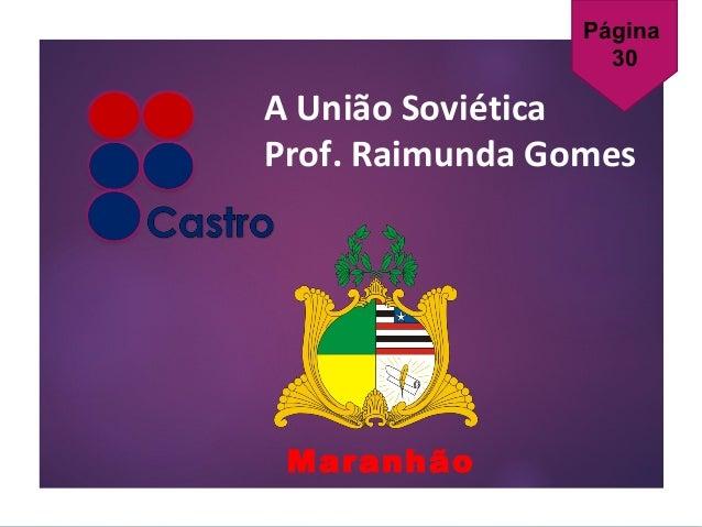 A União Soviética Prof. Raimunda Gomes Maranhão Página 30