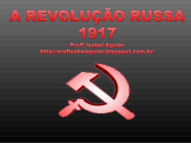 Rússia pré-Revolucionária   No século XIX a Rússia era atrasada em relação às   potências européias. A sua economia baseav...