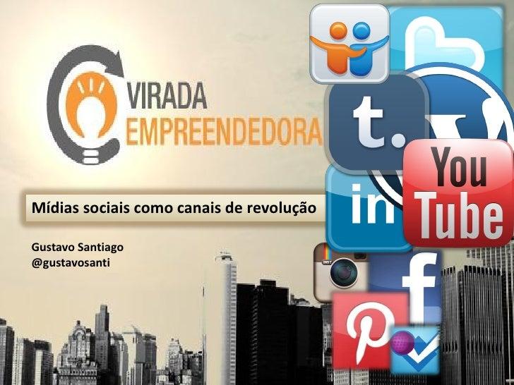 Mídias sociais como canais de revoluçãoGustavo Santiago@gustavosanti