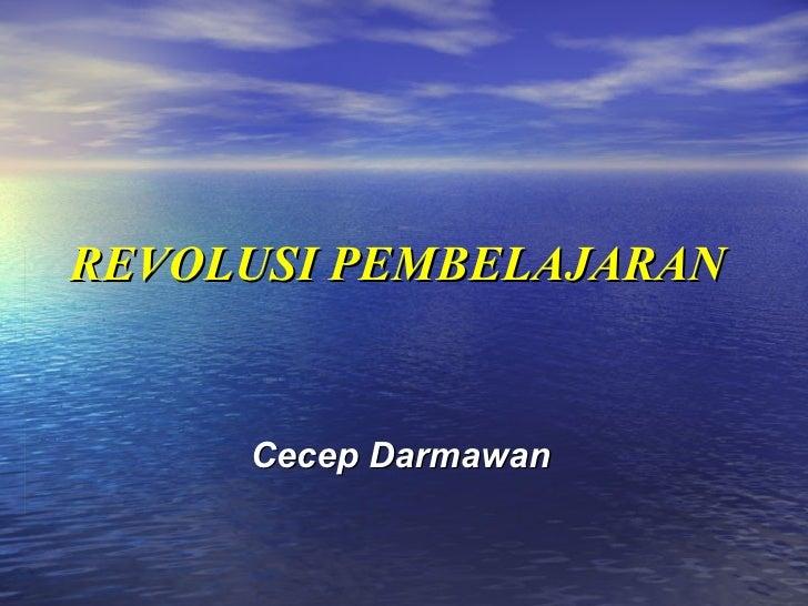 REVOLUSI PEMBELAJARAN Cecep Darmawan