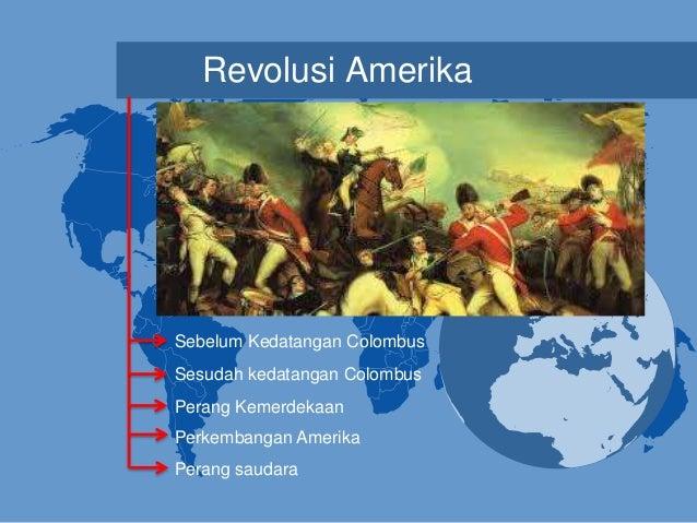 Revolusi Amerika Sebelum Kedatangan Colombus Sesudah kedatangan Colombus Perang Kemerdekaan Perkembangan Amerika Perang sa...