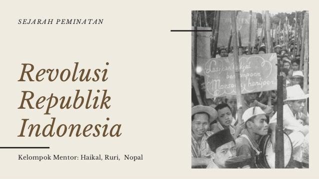 Revolusi Republik Indonesia Kelompok Mentor: Haikal, Ruri, Nopal SEJARAH PEMINATAN