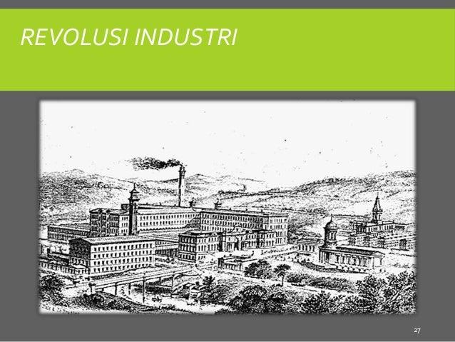 revolusi industri Pengertian revolusi industri mengacu pada dua hal pertama, adalah perubahan cepat dalam teknologi pembuatan barang-barang kedua, adalah perubahan dalam kehidupan.