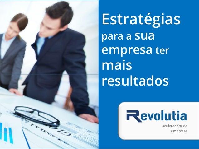 Estratégias para a sua empresa ter mais resultados aceleradora de empresas