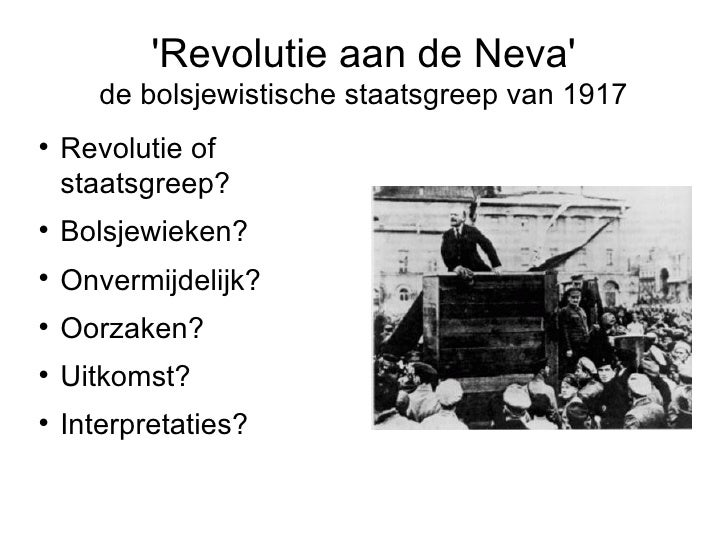 'Revolutie aan de Neva' de bolsjewistische staatsgreep van 1917 <ul><li>Revolutie of staatsgreep?  </li></ul><ul><li>Bolsj...