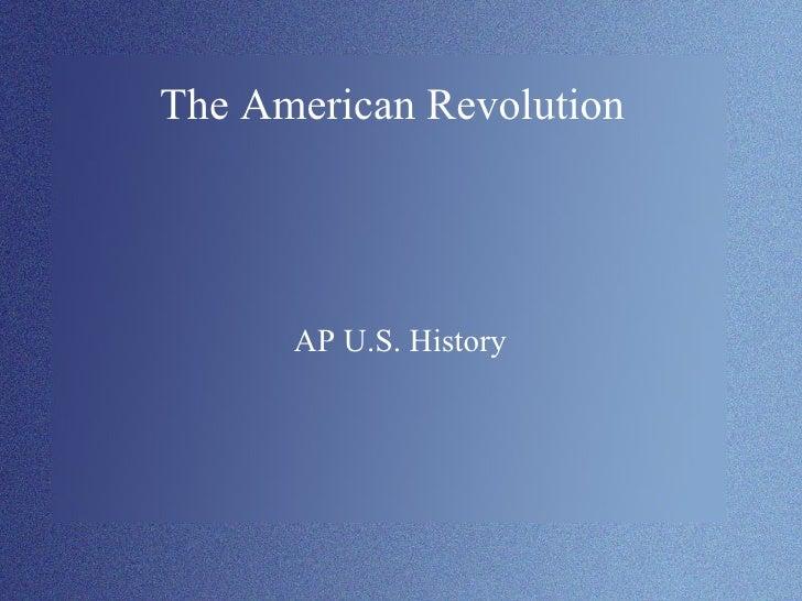 The American Revolution <ul><ul><li>AP U.S. History </li></ul></ul>