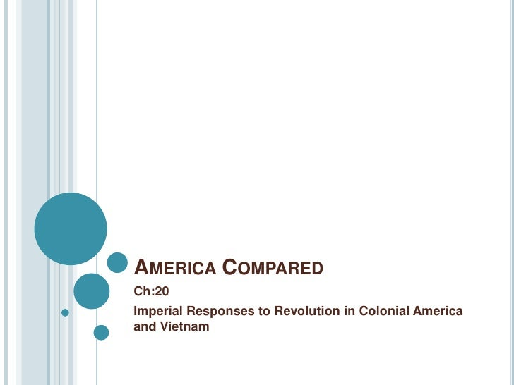 America Compared<br />Ch:20<br />Imperial Responses to Revolution in Colonial America and Vietnam<br />