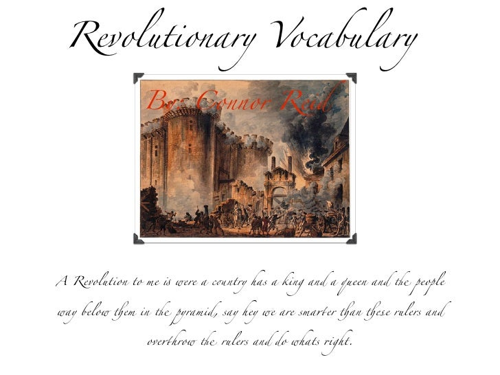 """Revolutionary Vocabulary               By: Connor ReidA Revolution to me ! were a c""""ntry has a king and a queen and # peop..."""