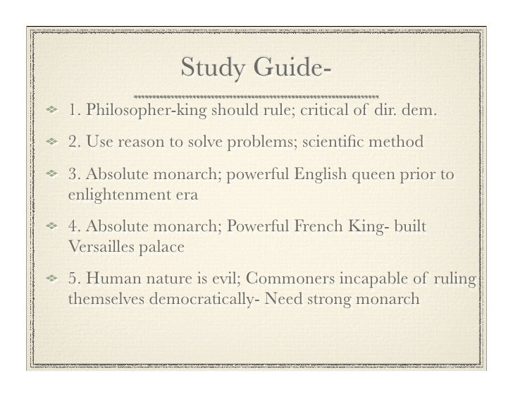 Study Guide- 1. Philosopher-king should rule; critical of dir. dem. 2. Use reason to solve problems; scientific method 3. A...
