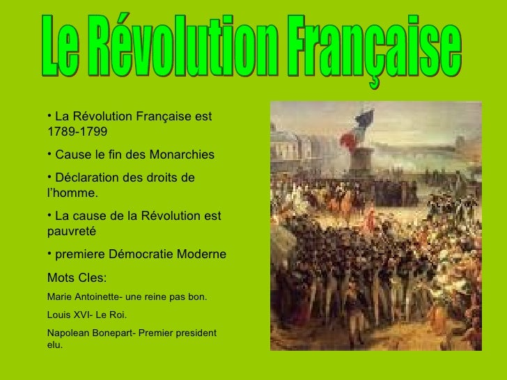 Le Révolution Française <ul><li>La R évolution Française est 1789-1799 </li></ul><ul><li>Cause le fin des Monarchies </li>...